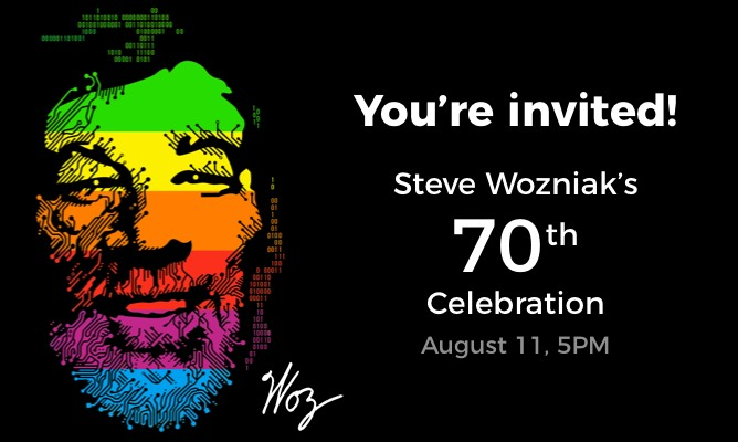 You're invited! Steve Wozniak's 70th Celebration. August 11, 5PM
